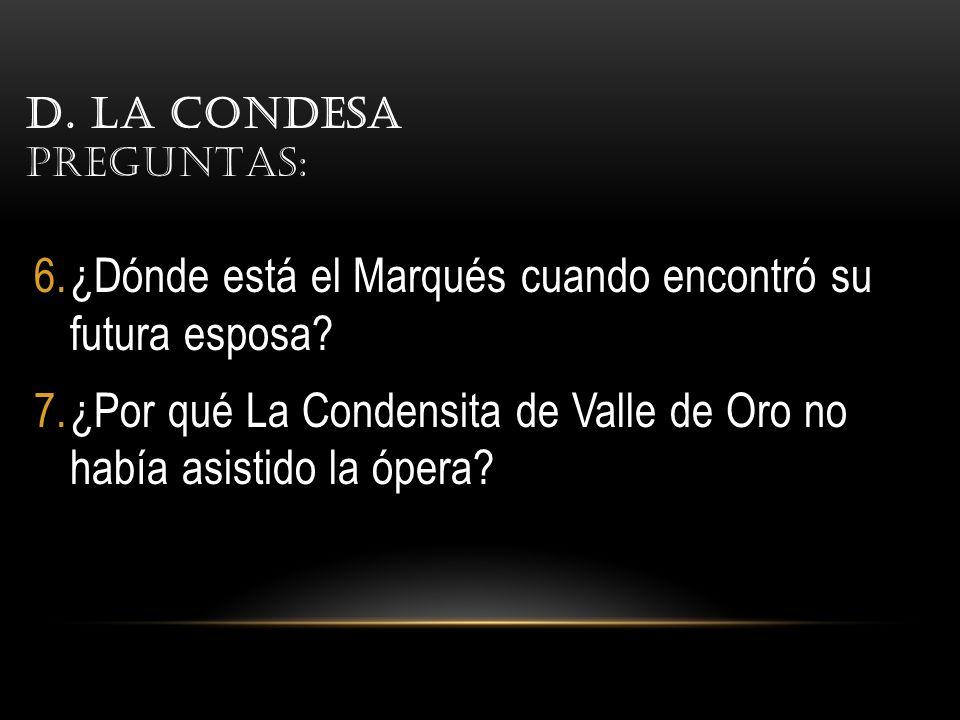D.LA CONDESA PREGUNTAS: 6.¿Dónde está el Marqués cuando encontró su futura esposa.