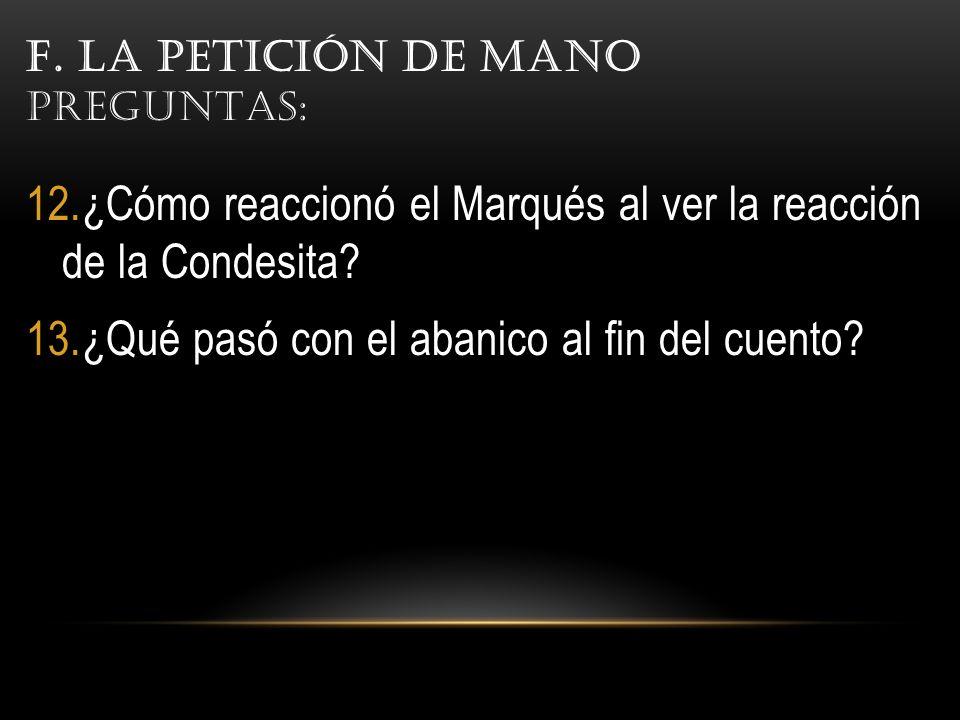 F.LA PETICIÓN DE MANO PREGUNTAS: 12.¿Cómo reaccionó el Marqués al ver la reacción de la Condesita.