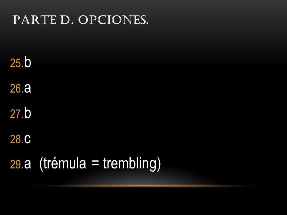 PARTE D. OPCIONES. 25. b 26. a 27. b 28. c 29. a (trémula = trembling)