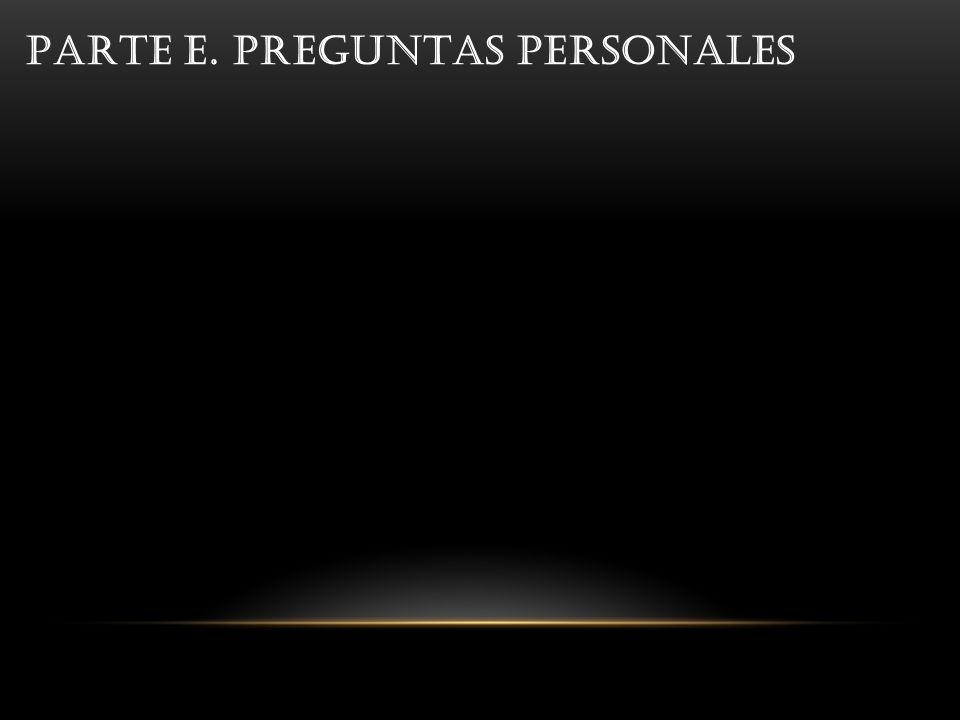 PARTE E. PREGUNTAS PERSONALES