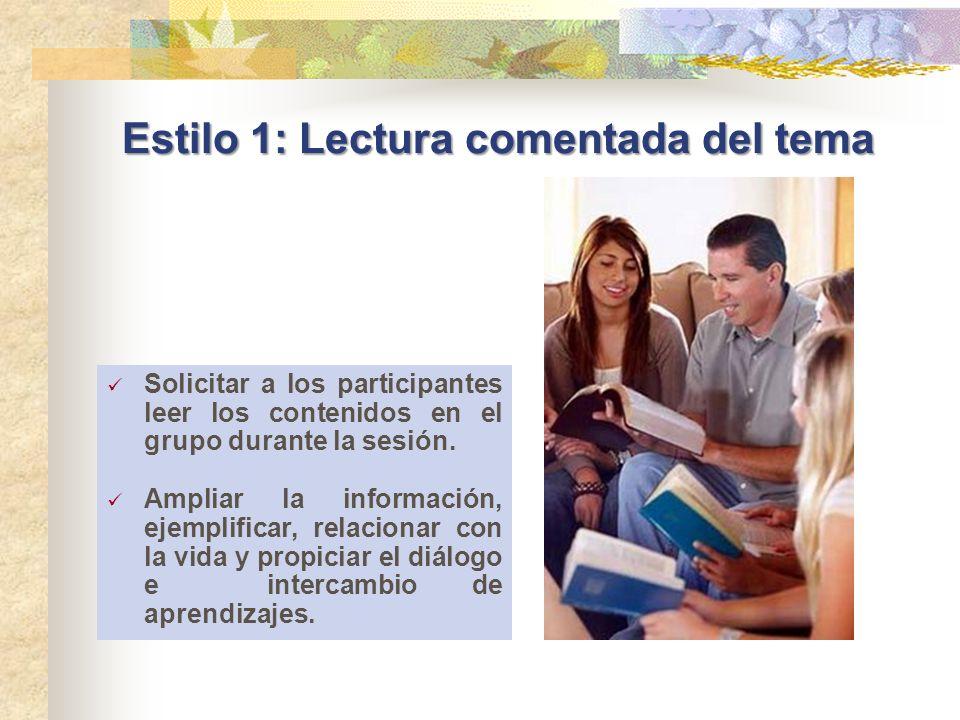 Estilo 1: Lectura comentada del tema Solicitar a los participantes leer los contenidos en el grupo durante la sesión. Ampliar la información, ejemplif