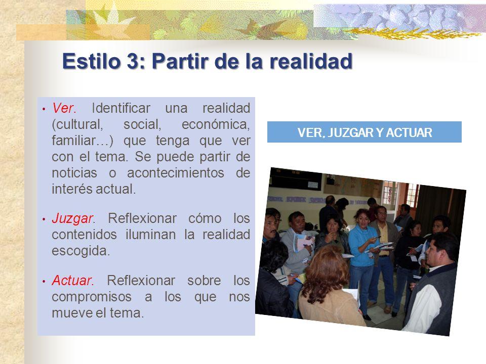 Estilo 3: Partir de la realidad Ver. Identificar una realidad (cultural, social, económica, familiar…) que tenga que ver con el tema. Se puede partir
