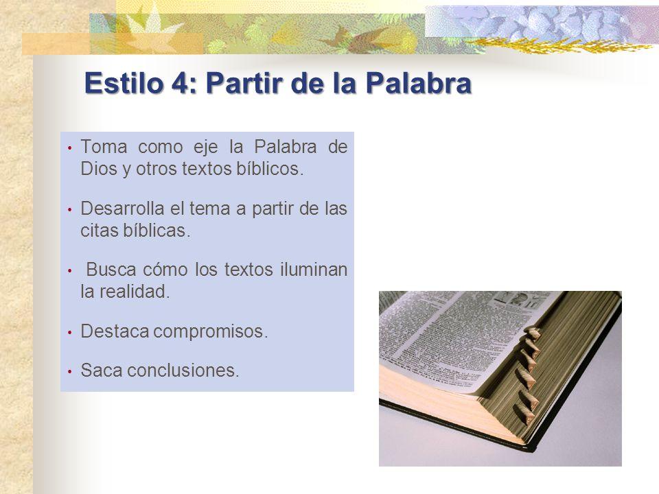 Estilo 4: Partir de la Palabra Toma como eje la Palabra de Dios y otros textos bíblicos. Desarrolla el tema a partir de las citas bíblicas. Busca cómo