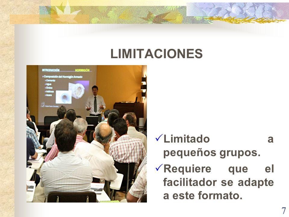 LIMITACIONES Limitado a pequeños grupos. Requiere que el facilitador se adapte a este formato. 7