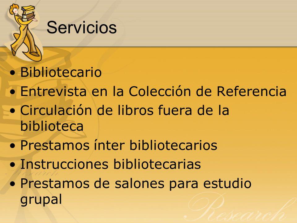 Servicios Bibliotecario Entrevista en la Colección de Referencia Circulación de libros fuera de la biblioteca Prestamos ínter bibliotecarios Instrucci