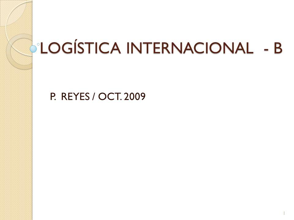 LOGÍSTICA INTERNACIONAL - B P. REYES / OCT. 2009 1