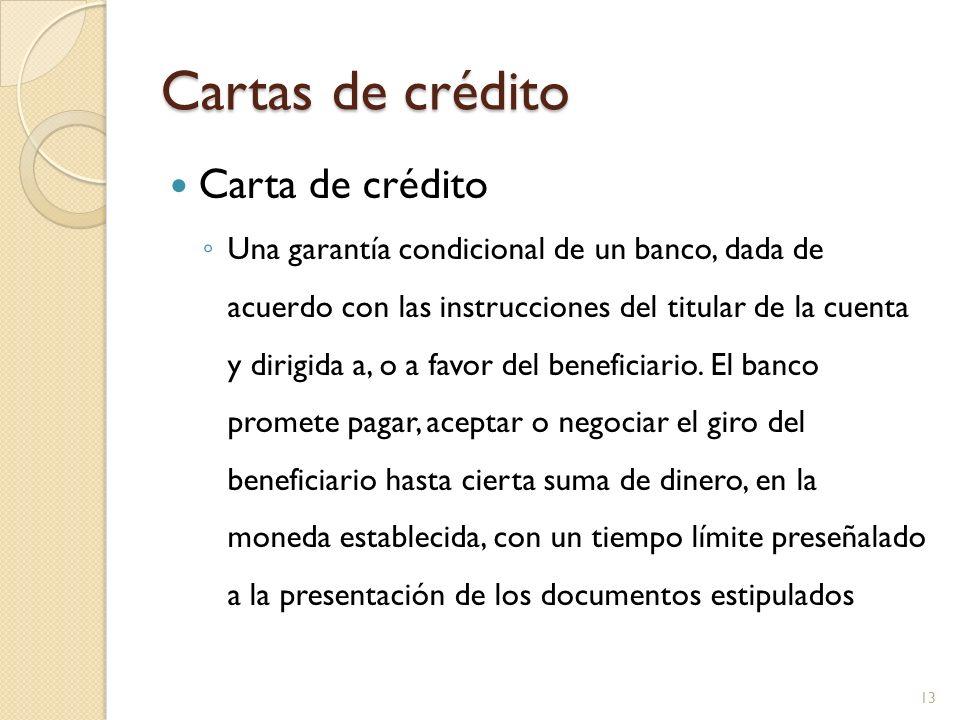 Cartas de crédito Carta de crédito Una garantía condicional de un banco, dada de acuerdo con las instrucciones del titular de la cuenta y dirigida a,