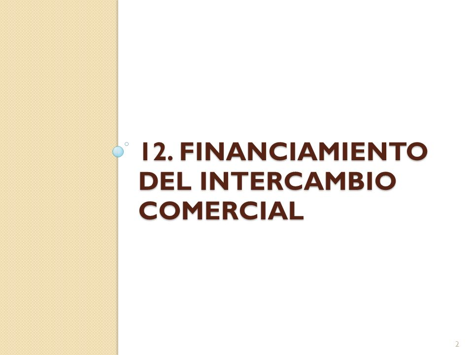 12. FINANCIAMIENTO DEL INTERCAMBIO COMERCIAL 2