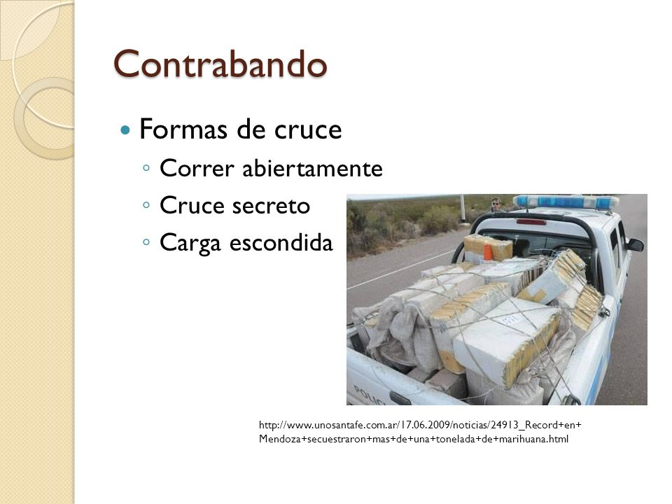 Contrabando Formas de cruce Correr abiertamente Cruce secreto Carga escondida http://www.unosantafe.com.ar/17.06.2009/noticias/24913_Record+en+ Mendoz