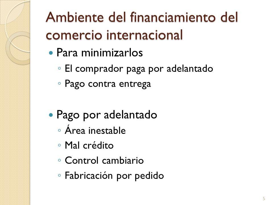 Ambiente del financiamiento del comercio internacional Para minimizarlos El comprador paga por adelantado Pago contra entrega Pago por adelantado Área