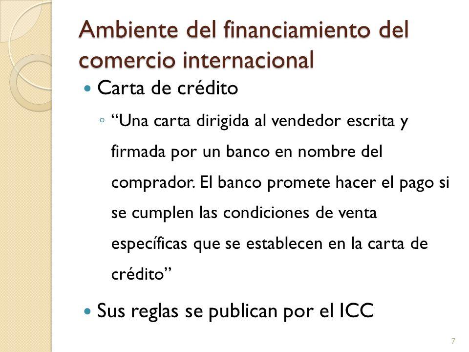 Ambiente del financiamiento del comercio internacional Carta de crédito Una carta dirigida al vendedor escrita y firmada por un banco en nombre del co