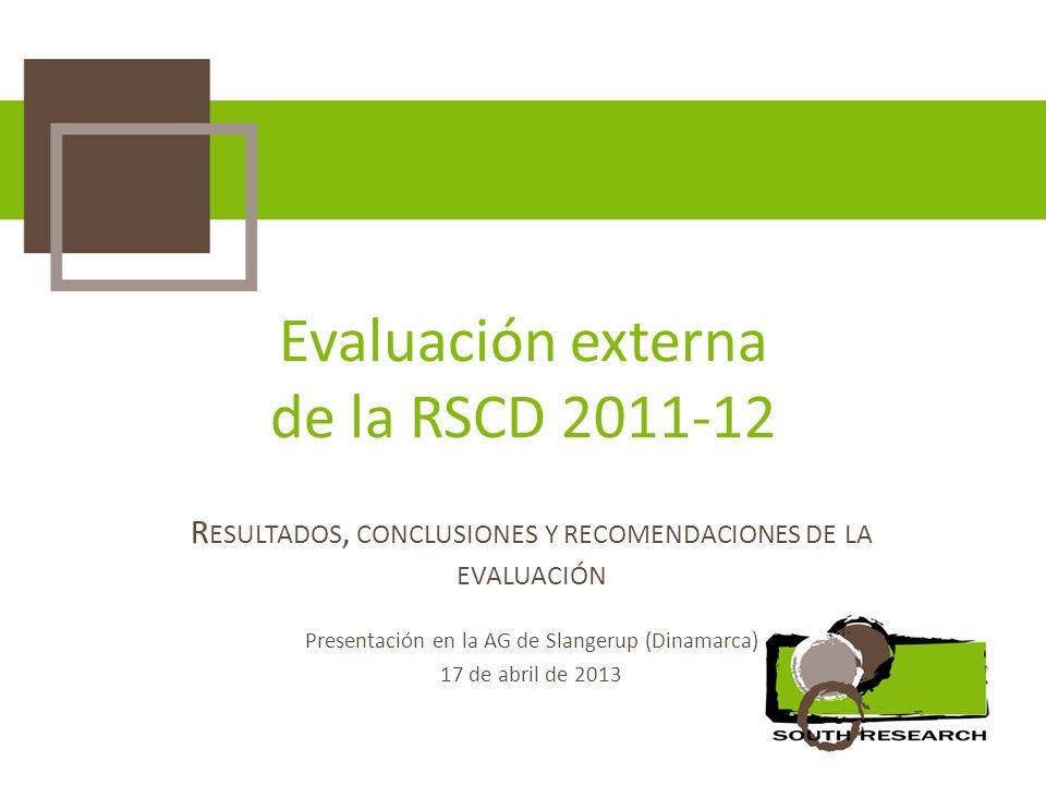 Evaluación externa de la RSCD 2011-12 R ESULTADOS, CONCLUSIONES Y RECOMENDACIONES DE LA EVALUACIÓN Presentación en la AG de Slangerup (Dinamarca) 17 de abril de 2013