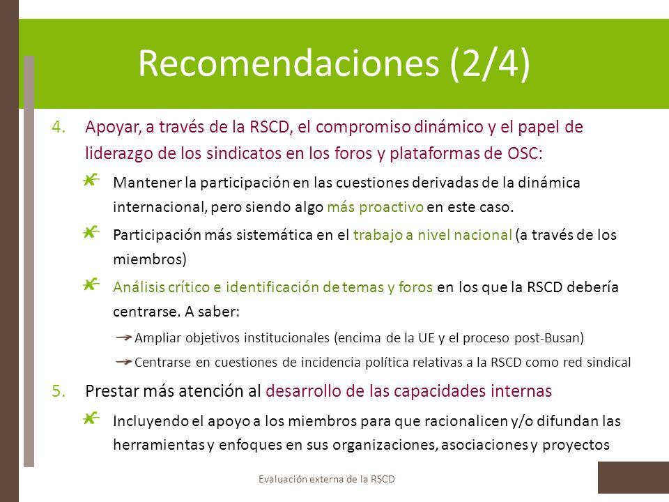 Recomendaciones (2/4) Evaluación externa de la RSCD 4.Apoyar, a través de la RSCD, el compromiso dinámico y el papel de liderazgo de los sindicatos en los foros y plataformas de OSC: Mantener la participación en las cuestiones derivadas de la dinámica internacional, pero siendo algo más proactivo en este caso.