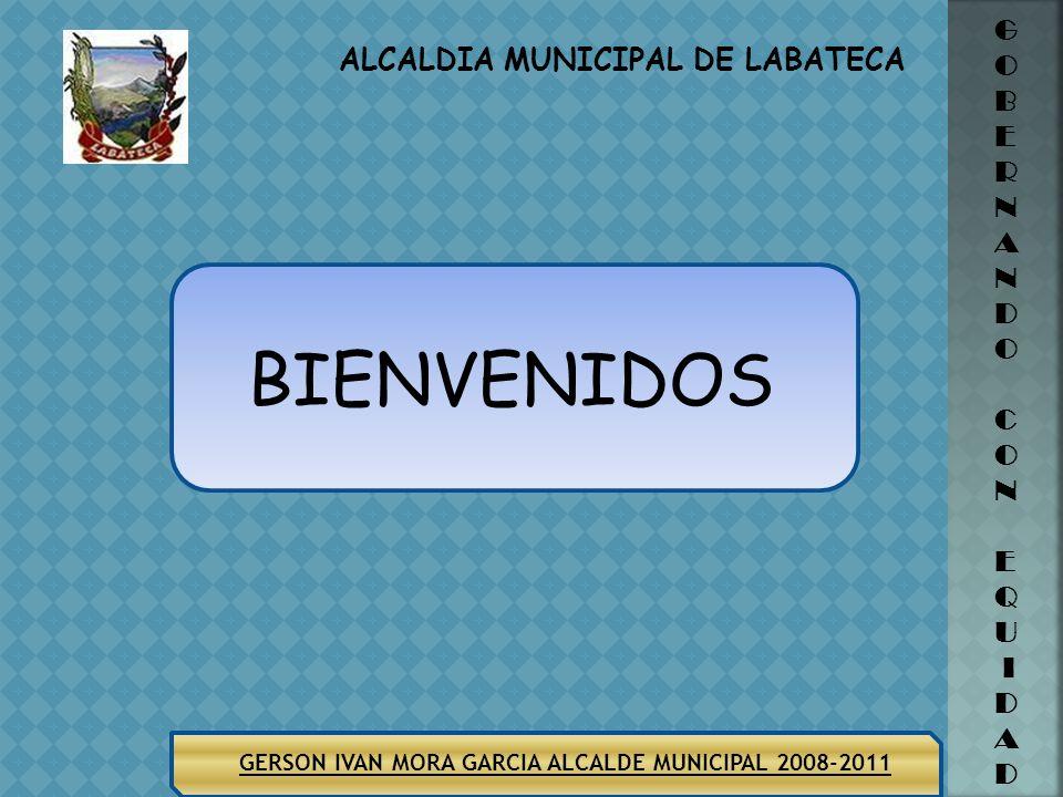 ALCALDIA MUNICIPAL DE LABATECA GERSON IVAN MORA GARCIA ALCALDE MUNICIPAL 2008-2011 G O B E R N A N D O C O N E Q U I D A D BIENVENIDOS