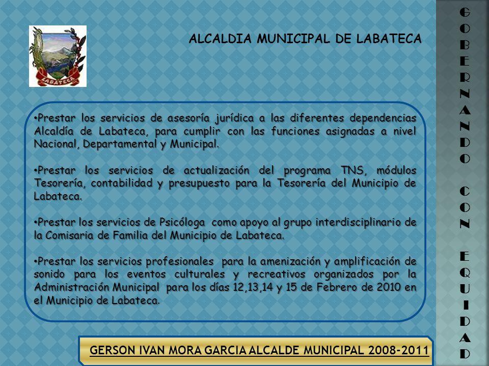 ALCALDIA MUNICIPAL DE LABATECA G O B E R N A N D O C O N E Q U I D A D GERSON IVAN MORA GARCIA ALCALDE MUNICIPAL 2008-2011 PRESTACION PERSONALDE SERVI