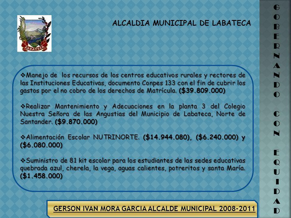 ALCALDIA MUNICIPAL DE LABATECA G O B E R N A N D O C O N E Q U I D A D GERSON IVAN MORA GARCIA ALCALDE MUNICIPAL 2008-2011 Realizar el mantenimiento (