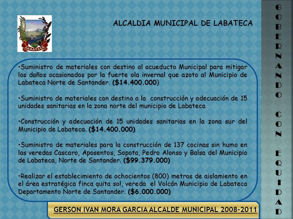 ALCALDIA MUNICIPAL DE LABATECA G O B E R N A N D O C O N E Q U I D A D GERSON IVAN MORA GARCIA ALCALDE MUNICIPAL 2008-2011 SECTOR AGUA POTABLE Y SANEA