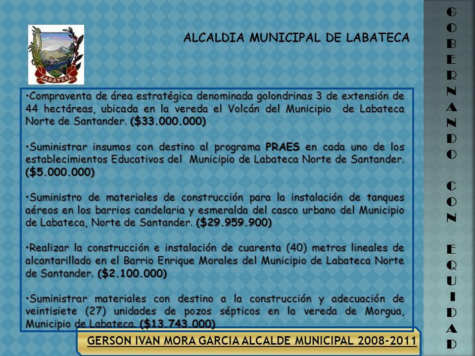 ALCALDIA MUNICIPAL DE LABATECA G O B E R N A N D O C O N E Q U I D A D GERSON IVAN MORA GARCIA ALCALDE MUNICIPAL 2008-2011 Suministro de materiales co