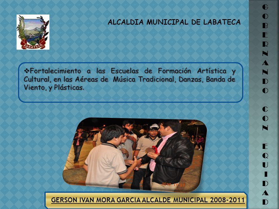 ALCALDIA MUNICIPAL DE LABATECA GERSON IVAN MORA GARCIA ALCALDE MUNICIPAL 2008-2011 G O B E R N A N D O C O N E Q U I D A D ACTIVIDADES REALIZADAS AÑO