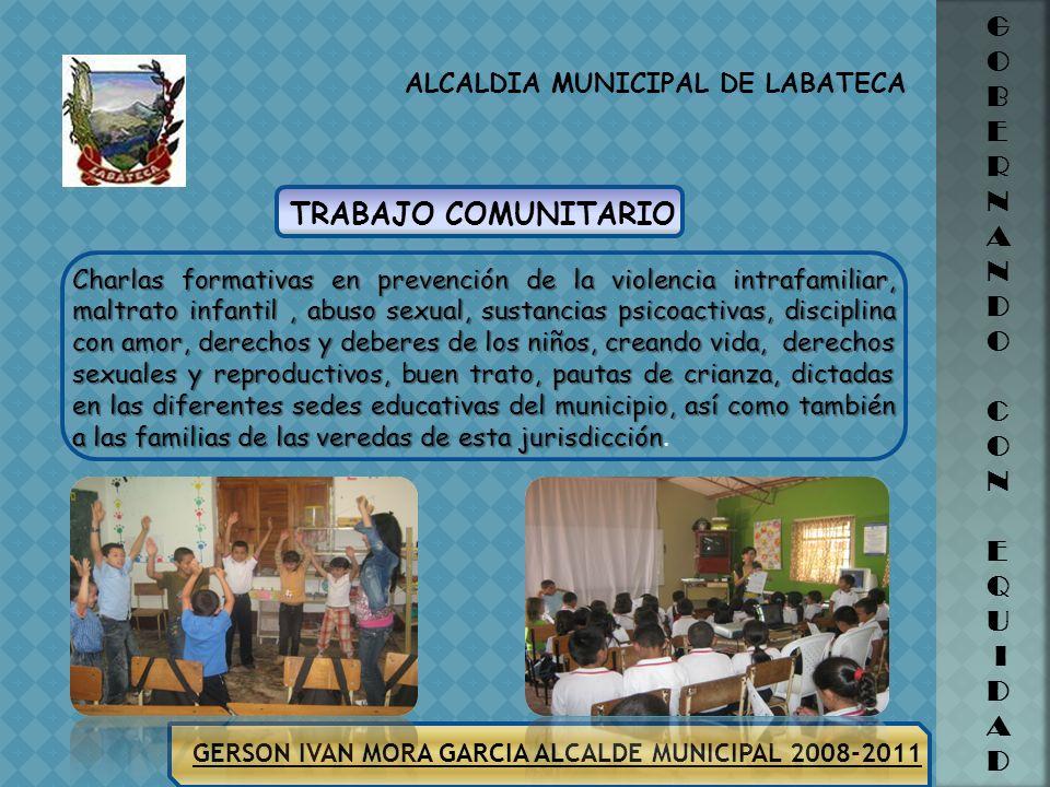 ALCALDIA MUNICIPAL DE LABATECA GERSON IVAN MORA GARCIA ALCALDE MUNICIPAL 2008-2011 G O B E R N A N D O C O N E Q U I D A D RECONOCIMIENTO VOLUNTARIO D