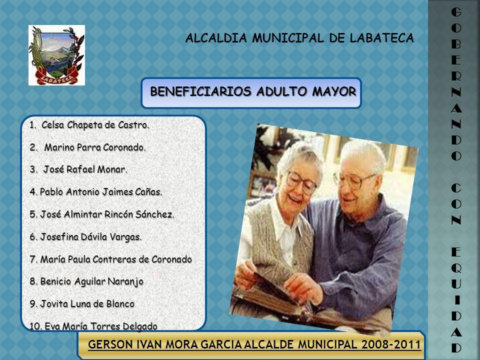 GERSON IVAN MORA GARCIA ALCALDE MUNICIPAL 2008-2011 ALCALDIA MUNICIPAL DE LABATECA G O B E R N A N D O C O N E Q U I D A D PROTECCION SOCIAL AL ADULTO
