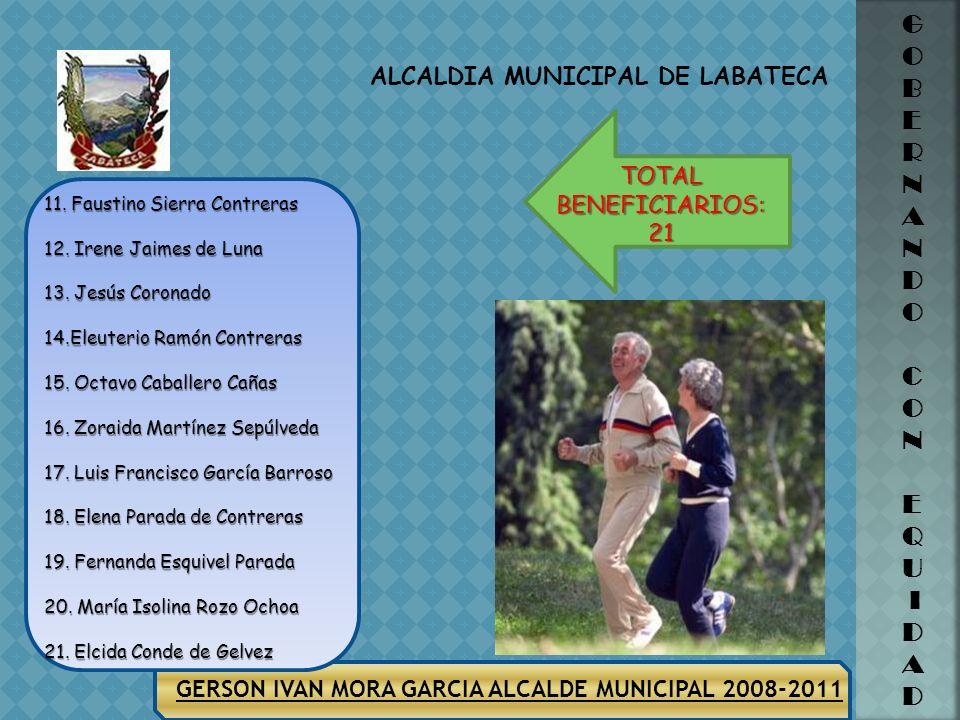 GERSON IVAN MORA GARCIA ALCALDE MUNICIPAL 2008-2011 ALCALDIA MUNICIPAL DE LABATECA G O B E R N A N D O C O N E Q U I D A D BENEFICIARIOS ADULTO MAYOR