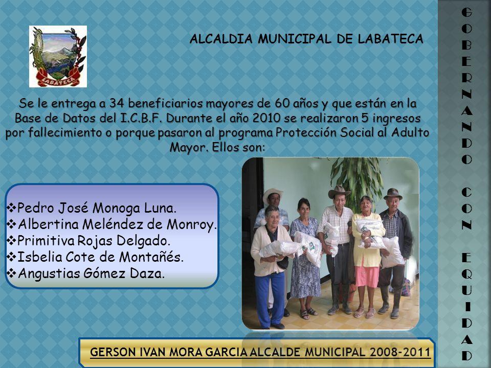 GERSON IVAN MORA GARCIA ALCALDE MUNICIPAL 2008-2011 ALCALDIA MUNICIPAL DE LABATECA G O B E R N A N D O C O N E Q U I D A D PROGRAMA JUAN LUIS LONDOÑO