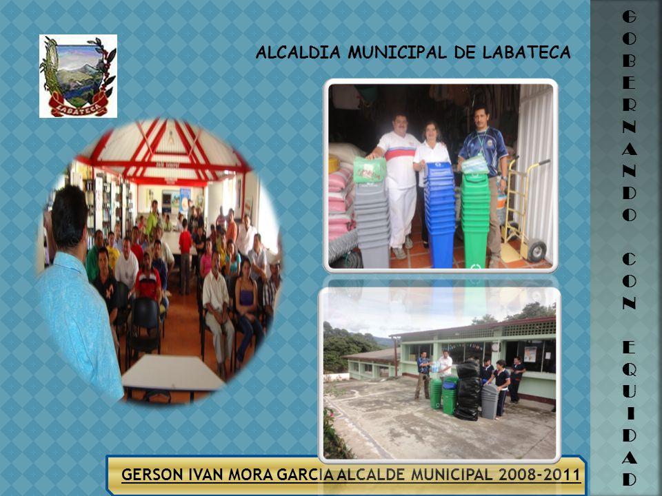 ALCALDIA MUNICIPAL DE LABATECA GERSON IVAN MORA GARCIA ALCALDE MUNICIPAL 2008-2011 G O B E R N A N D O C O N E Q U I D A D MEDIO AMBIENTE PRAES. Dentr