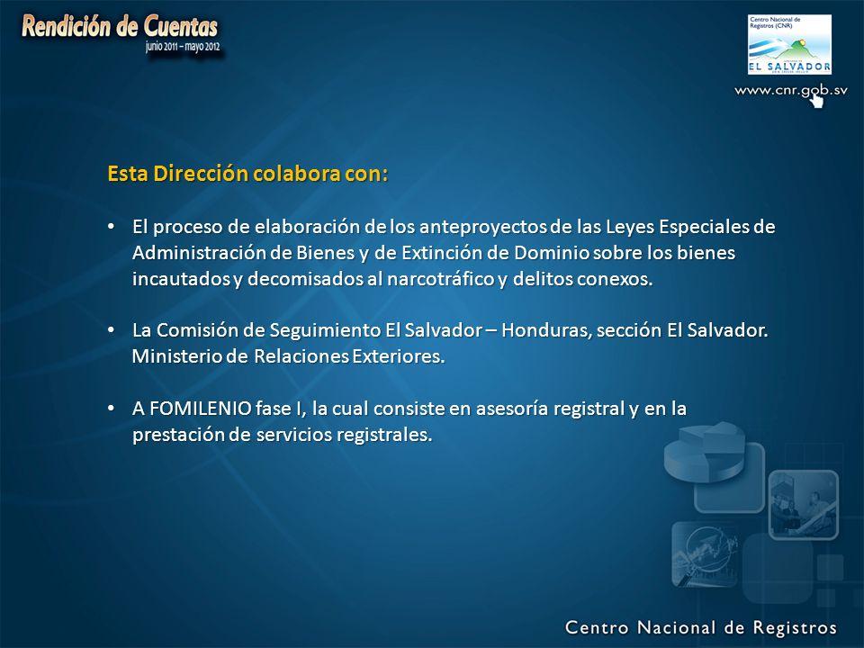 Esta Dirección colabora con: El proceso de elaboración de los anteproyectos de las Leyes Especiales de Administración de Bienes y de Extinción de Dominio sobre los bienes incautados y decomisados al narcotráfico y delitos conexos.