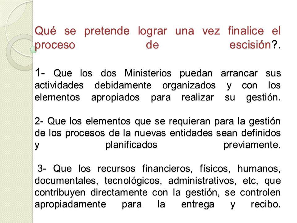 Qué se pretende lograr una vez finalice el proceso de escisión?. 1- Que los dos Ministerios puedan arrancar sus actividades debidamente organizados y