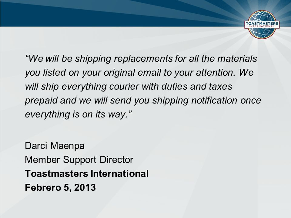 We will be shipping replacements for all the materials you listed on your original email to your attention.