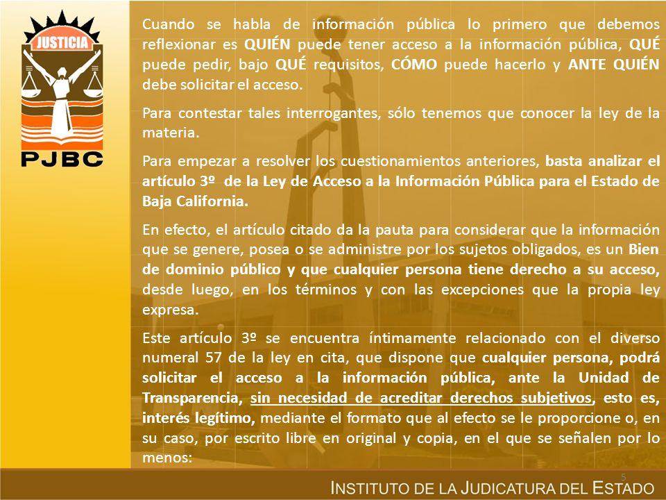 c) Marco constitucional y ley reglamentaria en Baja California Artículo 7º de la Constitución Política del Estado Libre y Soberano de Baja California: (…) Toda persona tiene derecho a acceder a la información que la ley atribuye el carácter de pública.