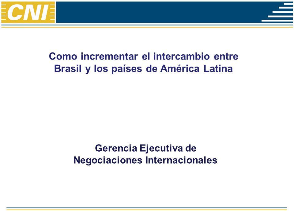 Como incrementar el intercambio entre Brasil y los países de América Latina Gerencia Ejecutiva de Negociaciones Internacionales