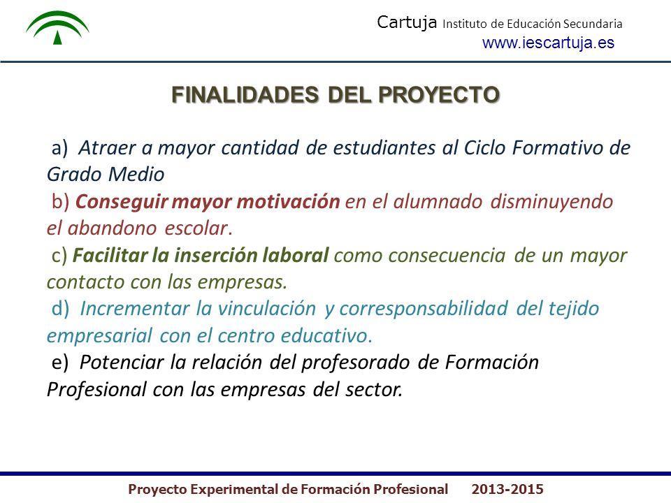 Cartuja Instituto de Educación Secundaria www.iescartuja.es Proyecto Experimental de Formación Profesional 2013-2015 FINALIDADES DEL PROYECTO a) Atrae