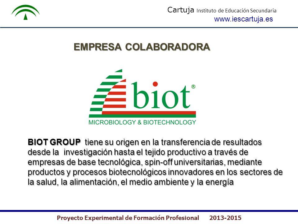 Cartuja Instituto de Educación Secundaria www.iescartuja.es Proyecto Experimental de Formación Profesional 2013-2015 EMPRESA COLABORADORA BIOT GROUP t