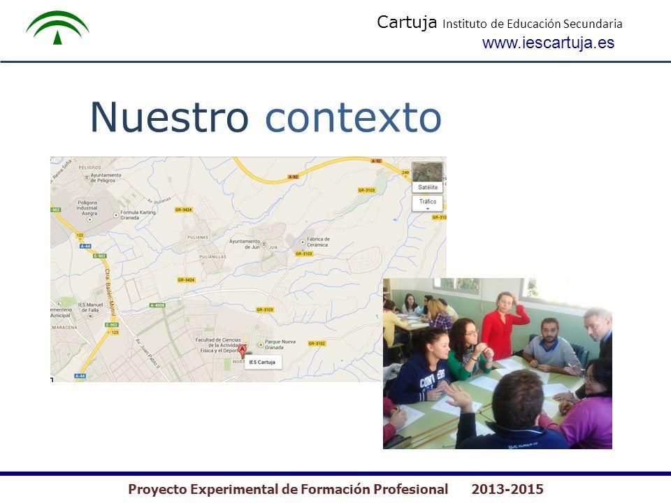 Cartuja Instituto de Educación Secundaria www.iescartuja.es Proyecto Experimental de Formación Profesional 2013-2015 Nuestro contexto