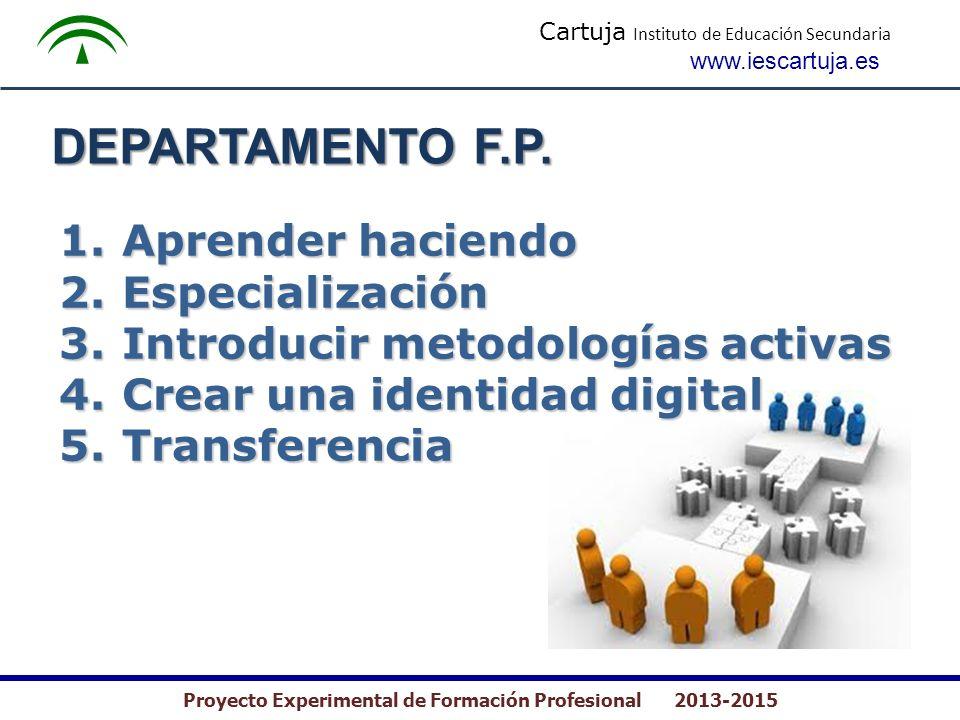 Cartuja Instituto de Educación Secundaria www.iescartuja.es Proyecto Experimental de Formación Profesional 2013-2015 DEPARTAMENTO F.P. 1. Aprender hac