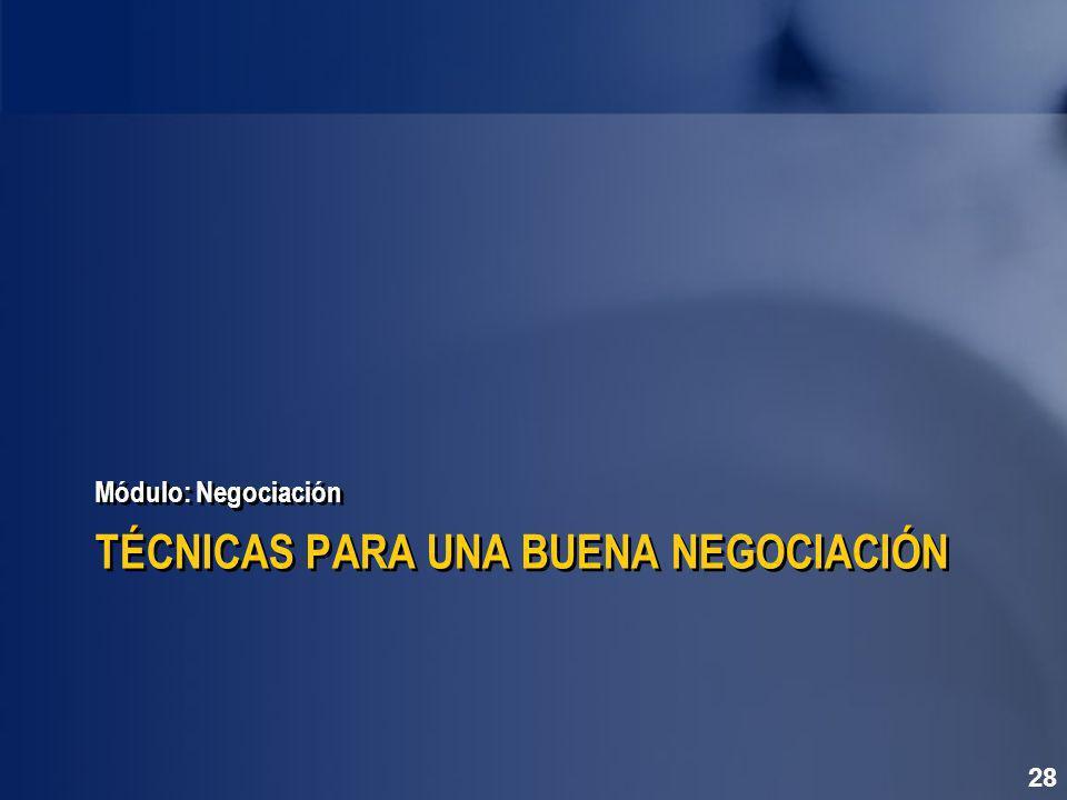 Módulo: Negociación TÉCNICAS PARA UNA BUENA NEGOCIACIÓN 28