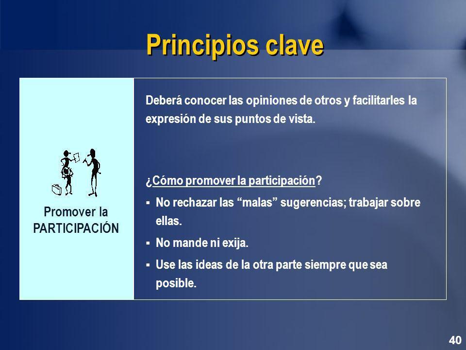 40 Principios clave Deberá conocer las opiniones de otros y facilitarles la expresión de sus puntos de vista.