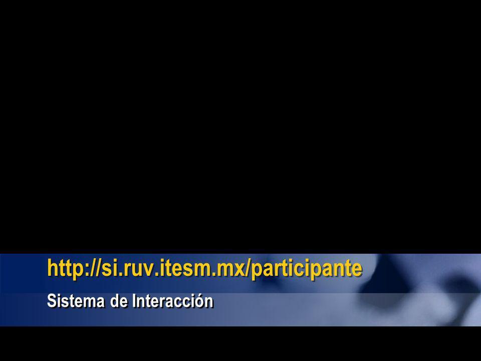 http://si.ruv.itesm.mx/participante Sistema de Interacción