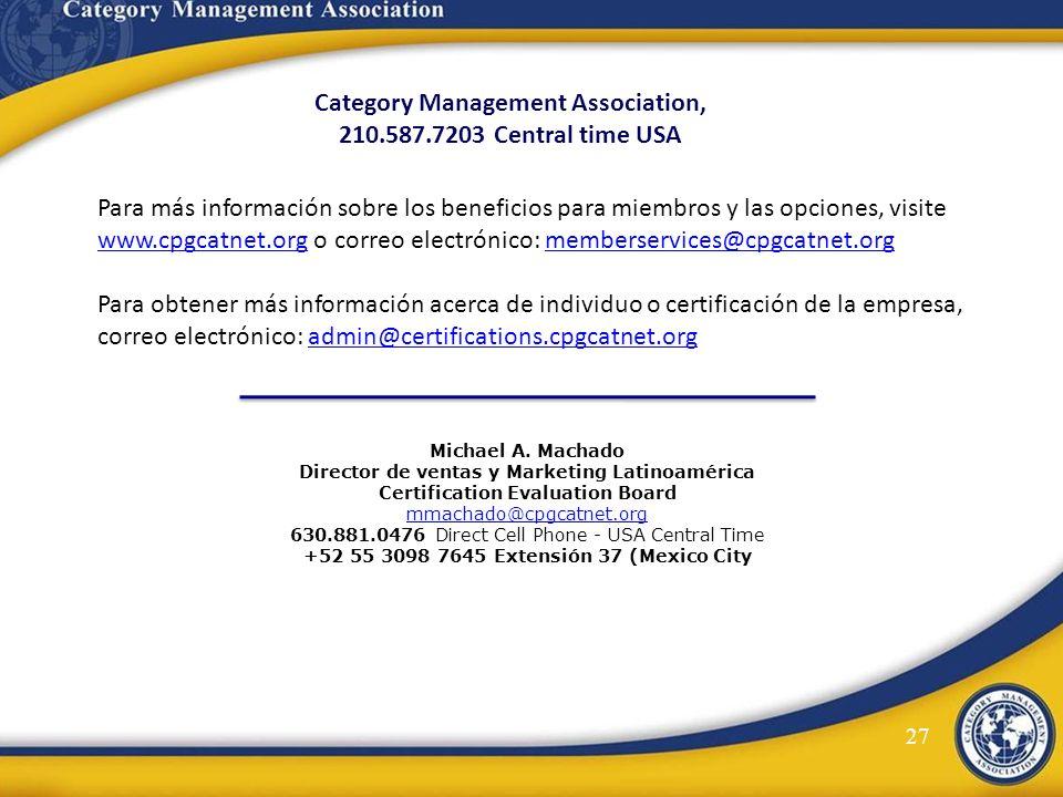 Category Management Association, 210.587.7203 Central time USA Michael A. Machado Director de ventas y Marketing Latinoamérica Certification Evaluatio