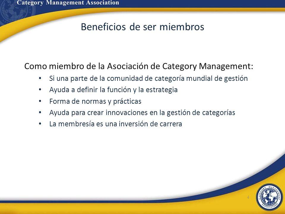 Beneficios de ser miembros 4 Como miembro de la Asociación de Category Management: Si una parte de la comunidad de categoría mundial de gestión Ayuda