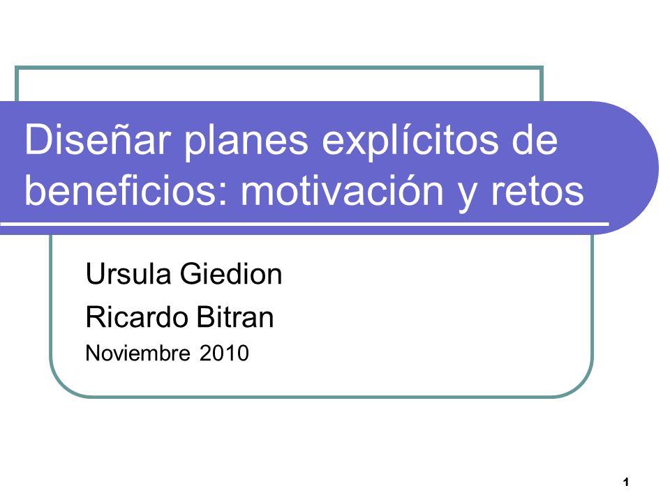 1 Diseñar planes explícitos de beneficios: motivación y retos Ursula Giedion Ricardo Bitran Noviembre 2010