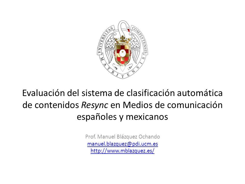 Evaluación del sistema de clasificación automática de contenidos Resync en Medios de comunicación españoles y mexicanos Prof.