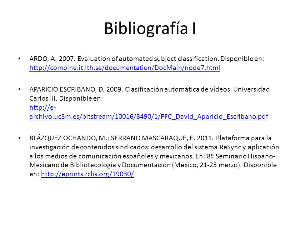 Bibliografía I ARDO, A. 2007. Evaluation of automated subject classification.