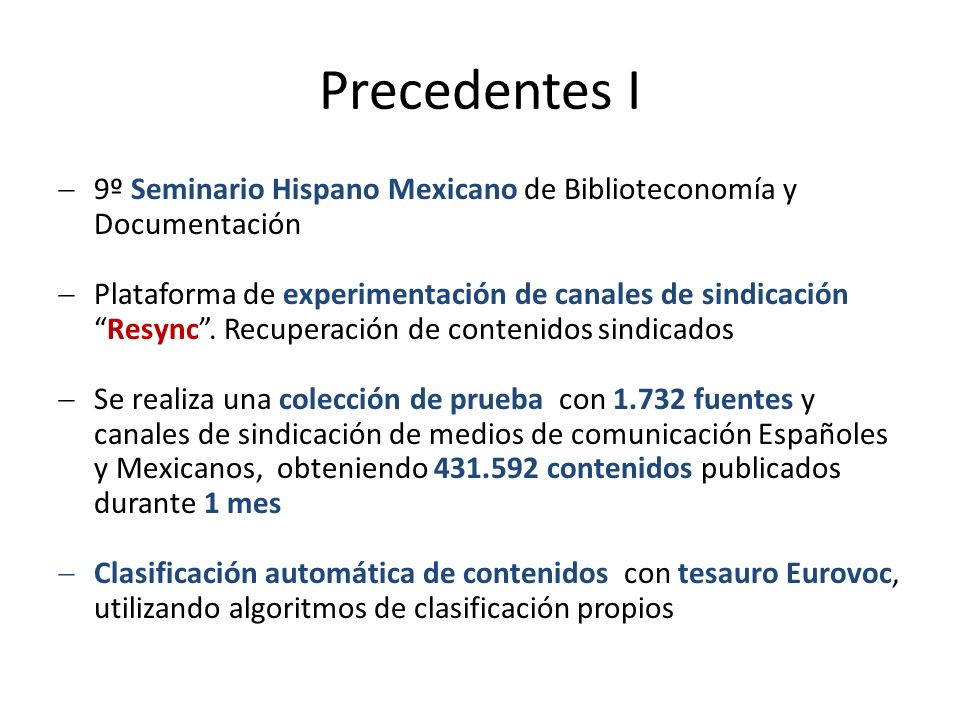 Precedentes I 9º Seminario Hispano Mexicano de Biblioteconomía y Documentación Plataforma de experimentación de canales de sindicaciónResync.