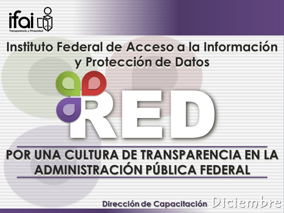 Instituto Federal de Acceso a la Información y Protección de Datos Instituto Federal de Acceso a la Información y Protección de Datos POR UNA CULTURA