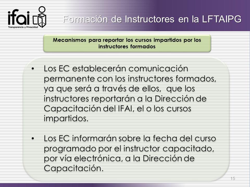 Los EC establecerán comunicación permanente con los instructores formados, ya que será a través de ellos, que los instructores reportarán a la Direcci