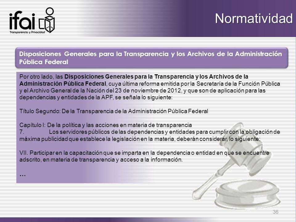 Disposiciones Generales para la Transparencia y los Archivos de la Administración Pública Federal 36 Por otro lado, las Disposiciones Generales para l