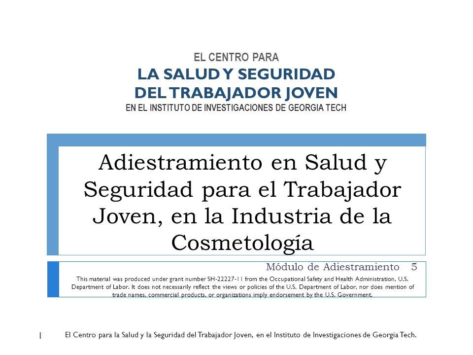 Adiestramiento en Salud y Seguridad para el Trabajador Joven, en la Industria de la Cosmetología Módulo de Adiestramiento 5 1 This material was produc